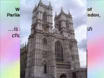 …is the most well-known English church USE: Westminster Abbey, the Houses of ...