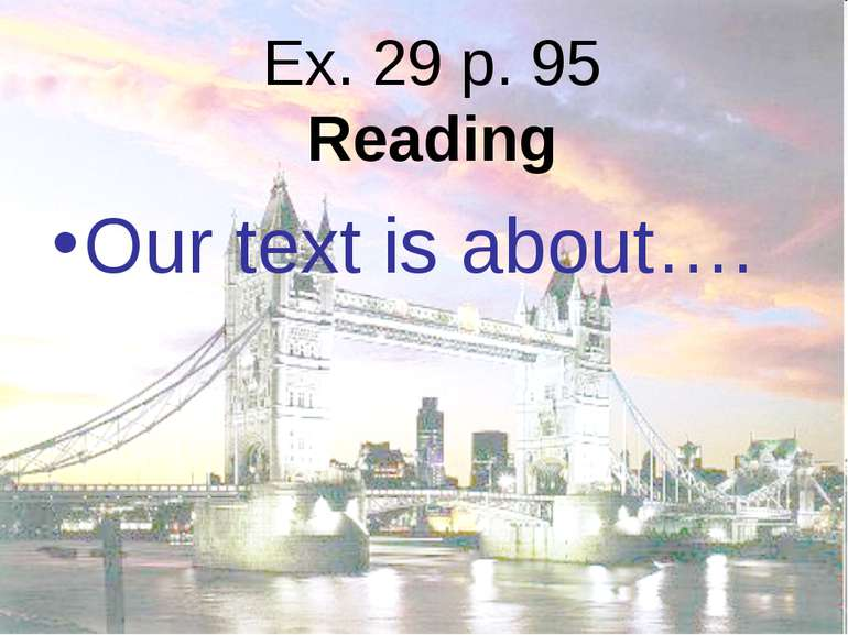 Ex. 29 p. 95 Reading Our text is about….