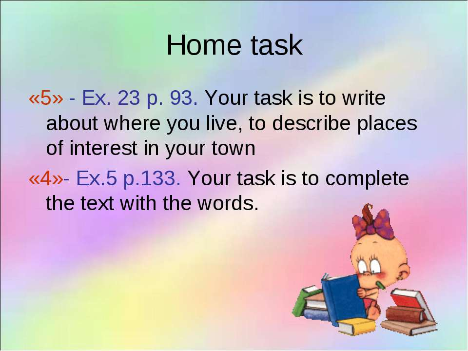 Home task «5» - Ex. 23 p. 93. Your task is to write about where you live, to ...