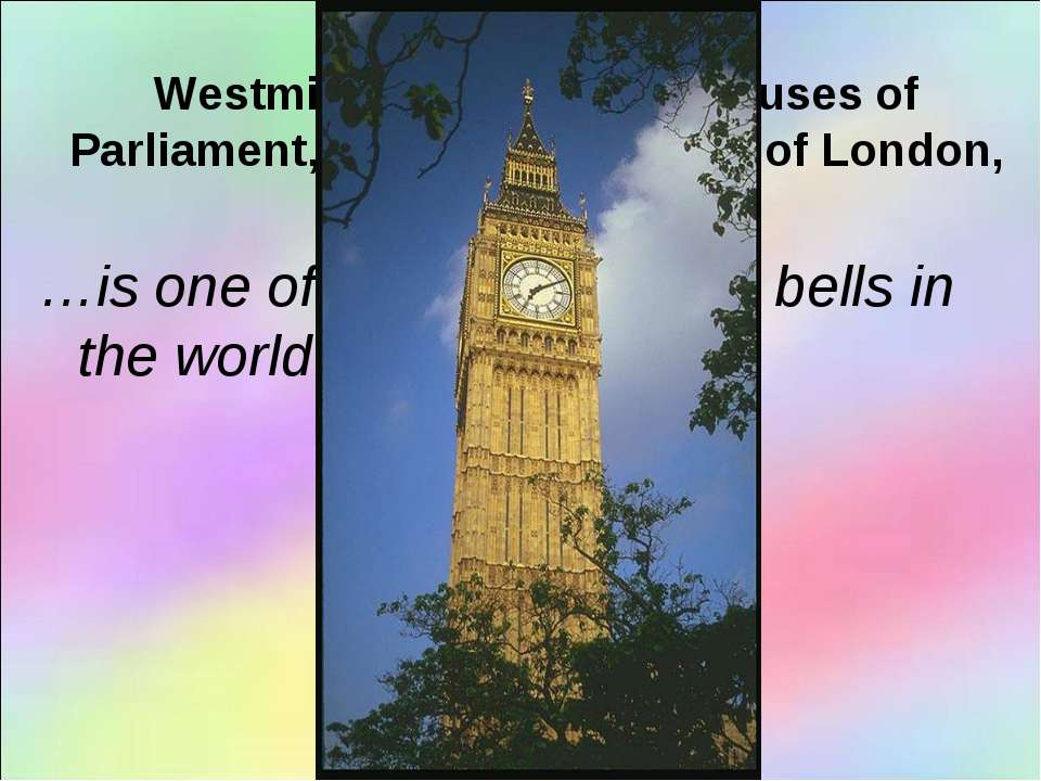 USE: Westminster Abbey, the Houses of Parliament, Big Ben, the Tower of Londo...