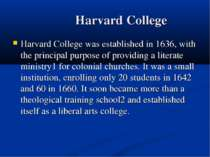 Harvard College Harvard College was established in 1636, with the principal p...