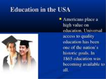 Education in the USA Americans place a high value on education. Universal acc...