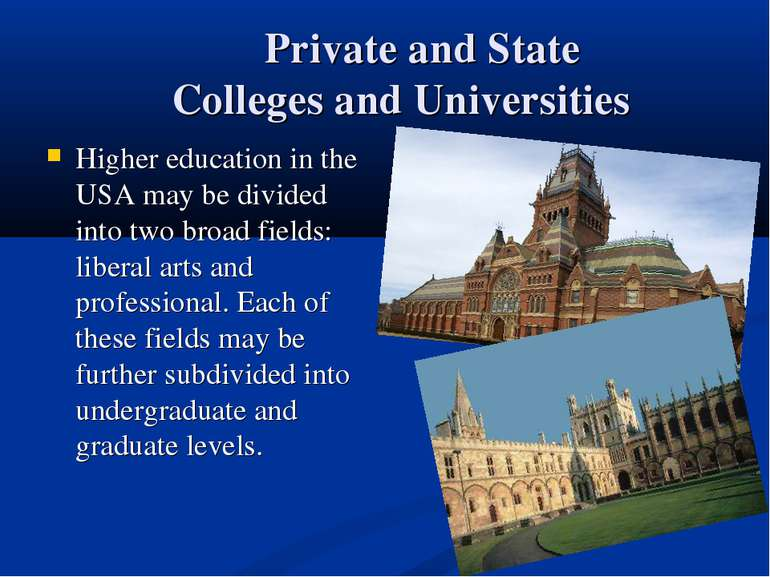 Private and State Colleges and Universities Higher education in the USA may b...
