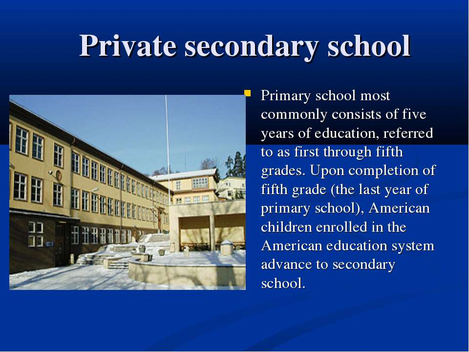 Private secondary school Primary school most commonly consists of five years ...