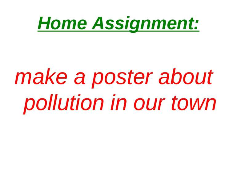 Home Assignment: make a poster about pollution in our town