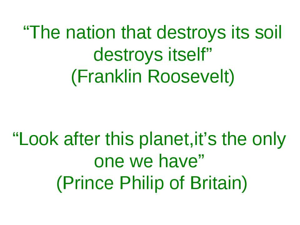 """The nation that destroys its soil destroys itself"" (Franklin Roosevelt) ""Loo..."
