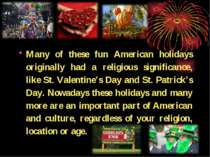 Many of these fun American holidays originally had a religious significance, ...