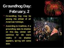 Groundhog Day: February, 2 Groundhog Day may be among the silliest of all Ame...