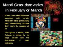 Mardi Gras: date varies, in February or March Mardi Gras celebrations are ass...