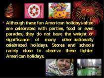 Although these fun American holidays often are celebrated with parties, food ...