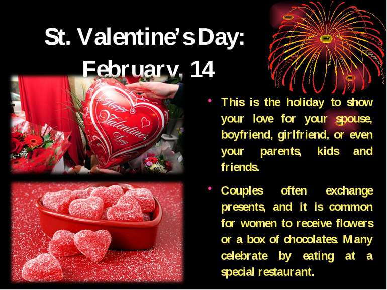 St. Valentine's Day: February, 14 This is the holiday to show your love for y...