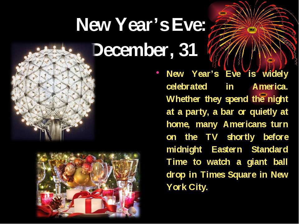 New Year's Eve: December, 31 New Year's Eve is widely celebrated in America. ...