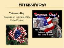 Veteran's Day honours all veterans of the United States.