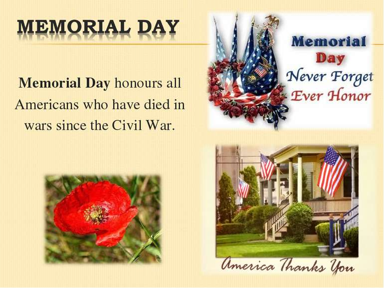 Memorial Day honours all Americans who have died in wars since the Civil War.