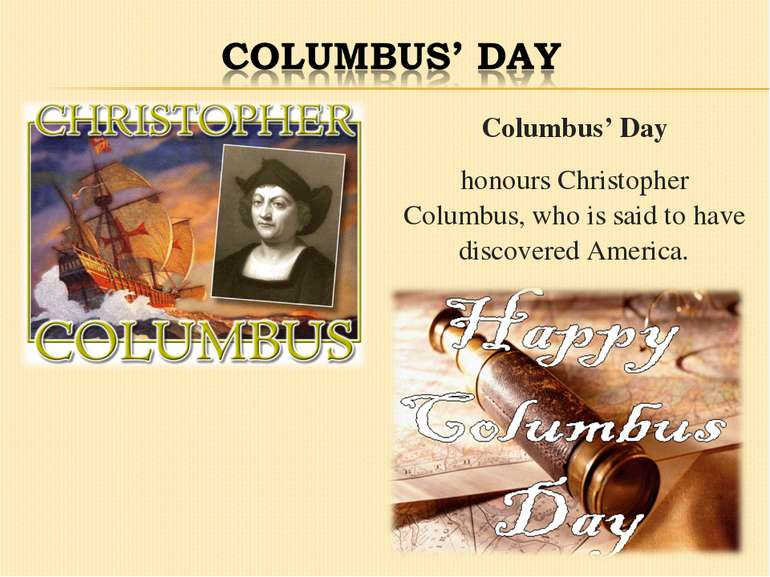 Columbus' Day honours Christopher Columbus, who is said to have discovered Am...