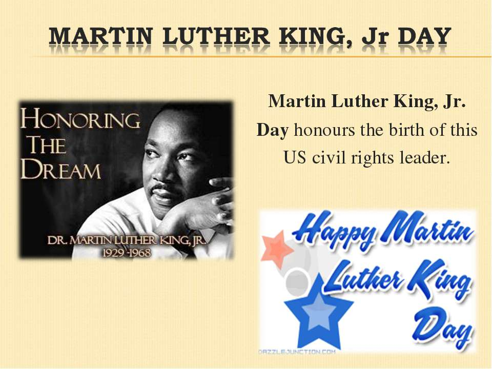 Martin Luther King, Jr. Day honours the birth of this US civil rights leader.