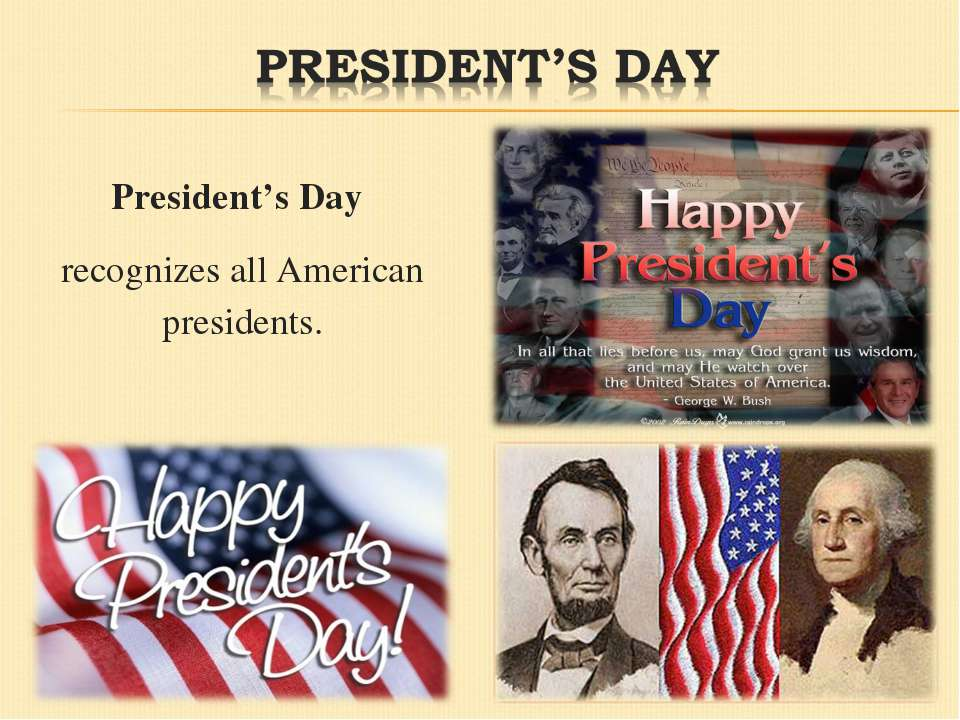 President's Day  recognizes all American presidents.