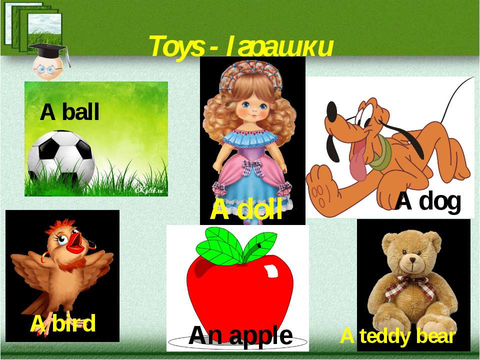 Toys - Іграшки A doll A dog A bird A ball A teddy bear An apple