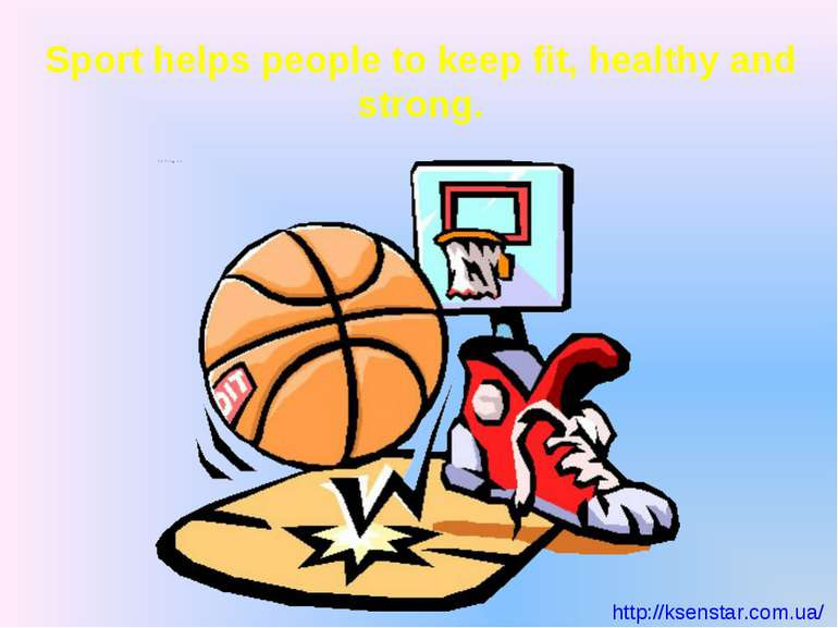 Sport helps people to keep fit, healthy and strong. http://ksenstar.com.ua/