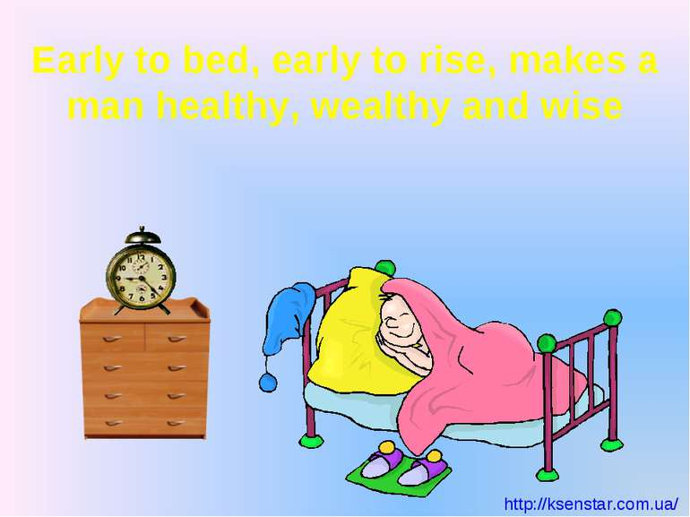 Early to bed, early to rise, makes a man healthy, wealthy and wise http://kse...