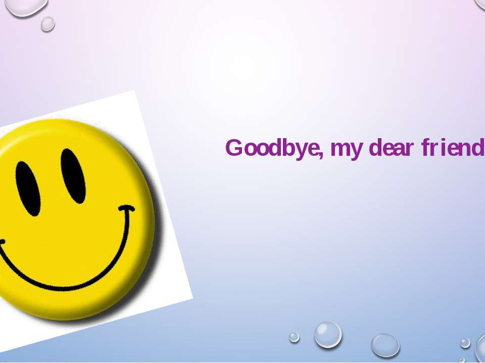 Goodbye, my dear friends!