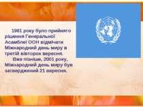 1981 року було прийнято рішення Генеральної Асамблеї ООН відмічати Міжнародни...