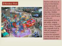 2 Hershey Park Families will enjoy an outing to this famous amusement park in...