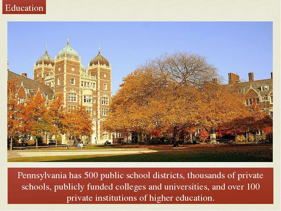 Pennsylvania has 500 public school districts, thousands of private schools, p...