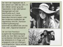 Der Kern der Hippiezeit war in den Jahren von 1965 bis 1971. In den 1980er Ja...