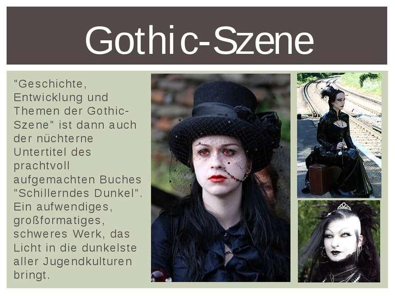 """""""Geschichte, Entwicklung und Themen der Gothic-Szene"""" ist dann auch der nücht..."""
