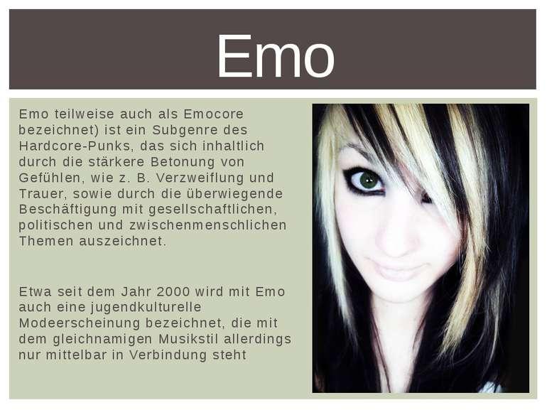 Emo teilweise auch als Emocore bezeichnet) ist ein Subgenre des Hardcore-Punk...