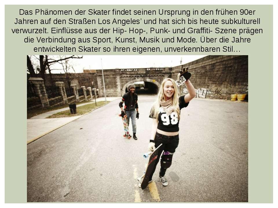 Das Phänomen der Skater findet seinen Ursprung in den frühen 90er Jahren auf ...