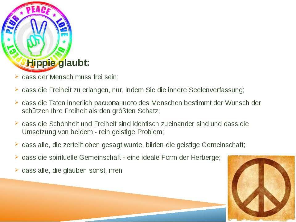Hippie glaubt: dass der Mensch muss frei sein; dass die Freiheit zu erlangen,...