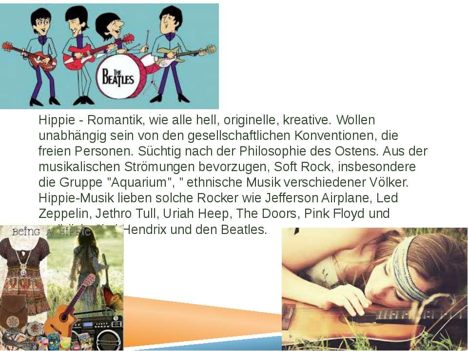 Hippie - Romantik, wie alle hell, originelle, kreative. Wollen unabhängig sei...