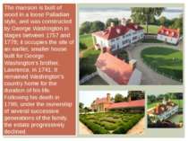 The mansion is built of wood in a loose Palladian style, and was constructed ...