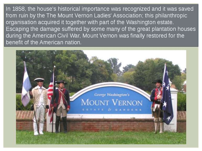 In 1858, the house's historical importance was recognized and it was saved fr...