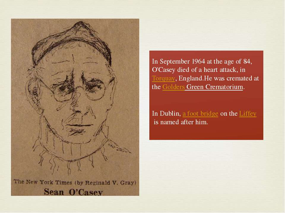 In September 1964 at the age of 84, O'Casey died of a heart attack, inTorqua...