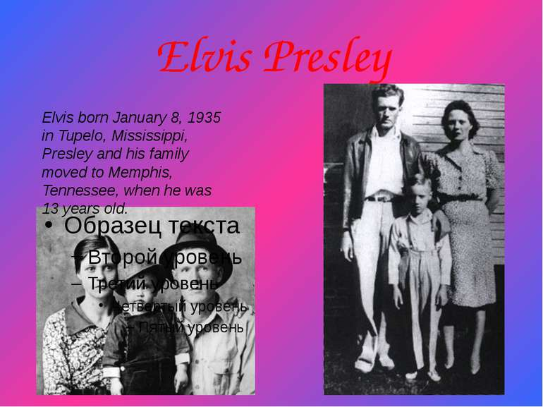 Elvis Presley Elvis born January 8, 1935 in Tupelo, Mississippi, Presley and ...
