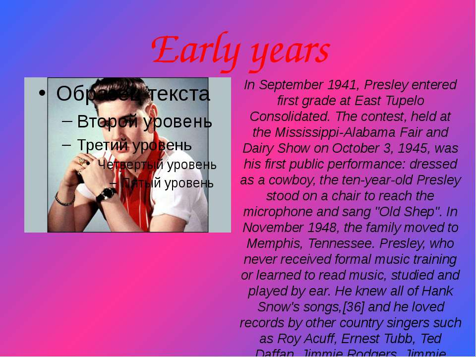 Early years In September 1941, Presley entered first grade at East Tupelo Con...