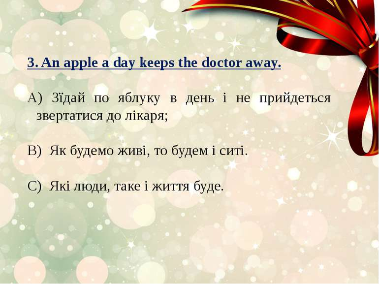 3. An apple a day keeps the doctor away. Зїдай по яблуку в день і не прийдеть...