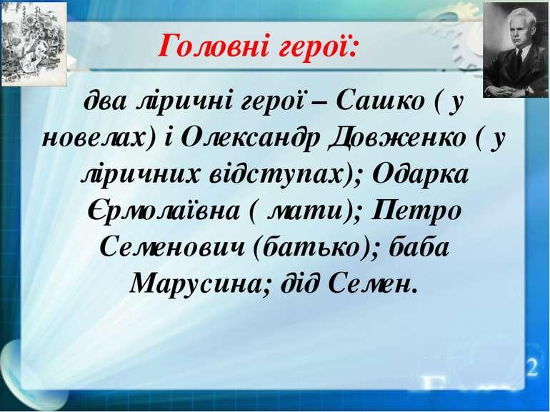 Головні герої: два ліричні герої – Сашко ( у новелах) і Олександр Довженко ( ...