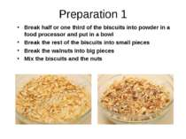 Preparation 1 Break half or one third of the biscuits into powder in a food p...