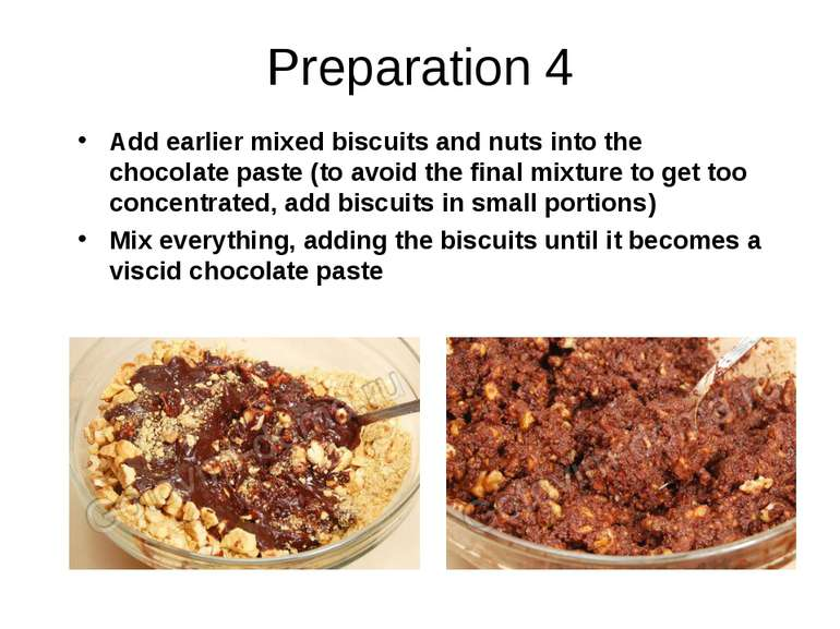 Preparation 4 Add earlier mixed biscuits and nuts into the chocolate paste (t...