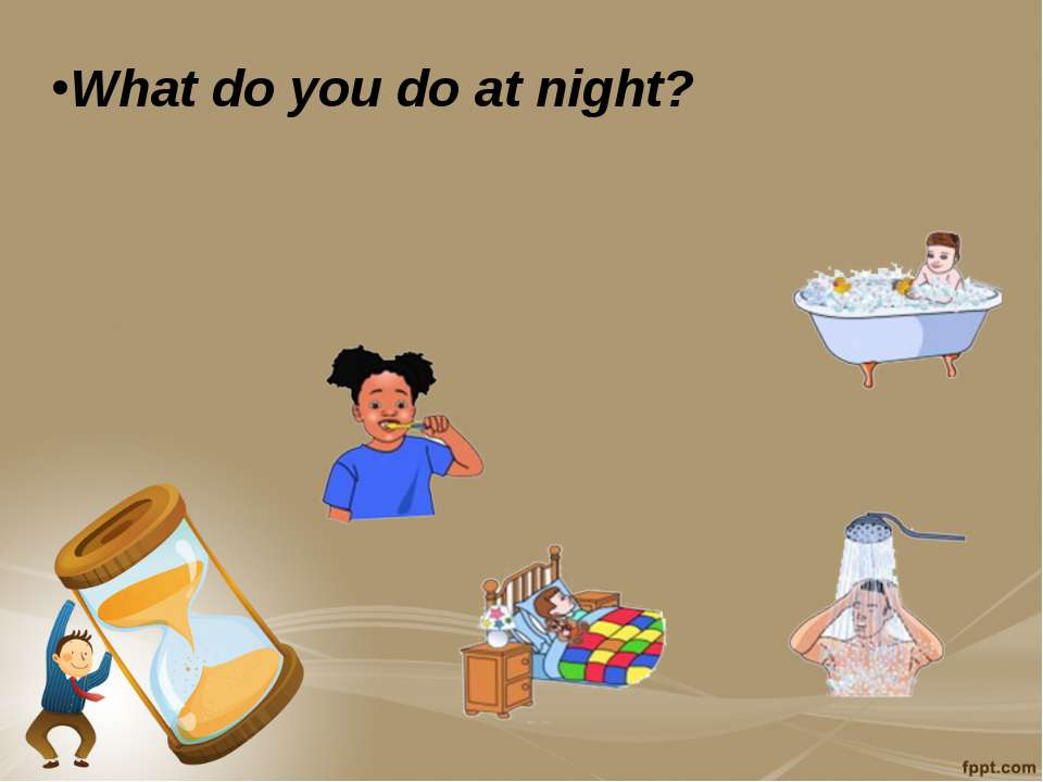 What do you do at night?