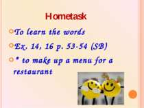 Hometask To learn the words Ex. 14, 16 p. 53-54 (SB) * to make up a menu for ...