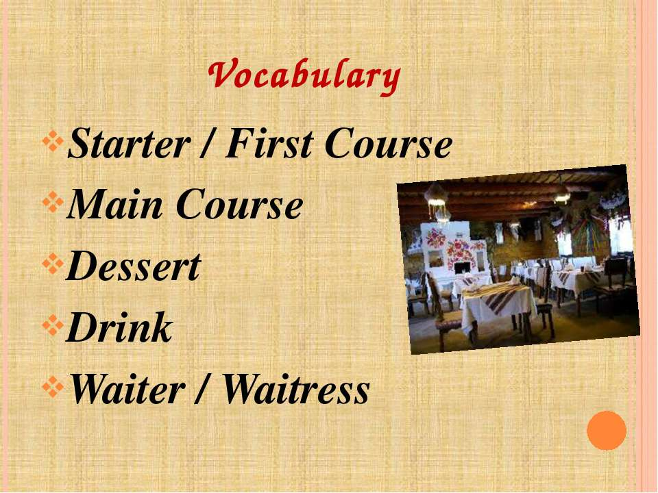 Vocabulary Starter / First Course Main Course Dessert Drink Waiter / Waitress
