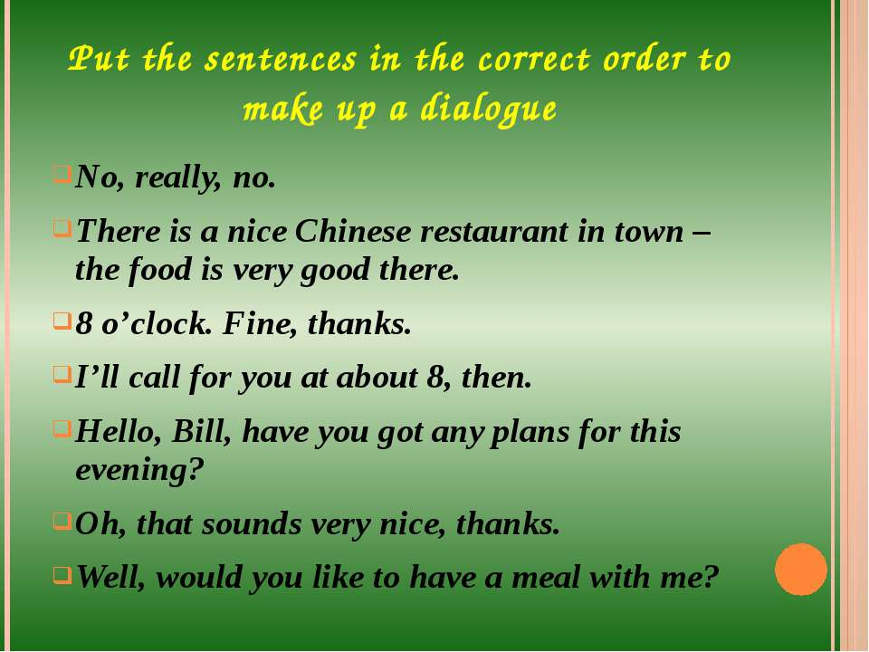 Put the sentences in the correct order to make up a dialogue No, really, no. ...