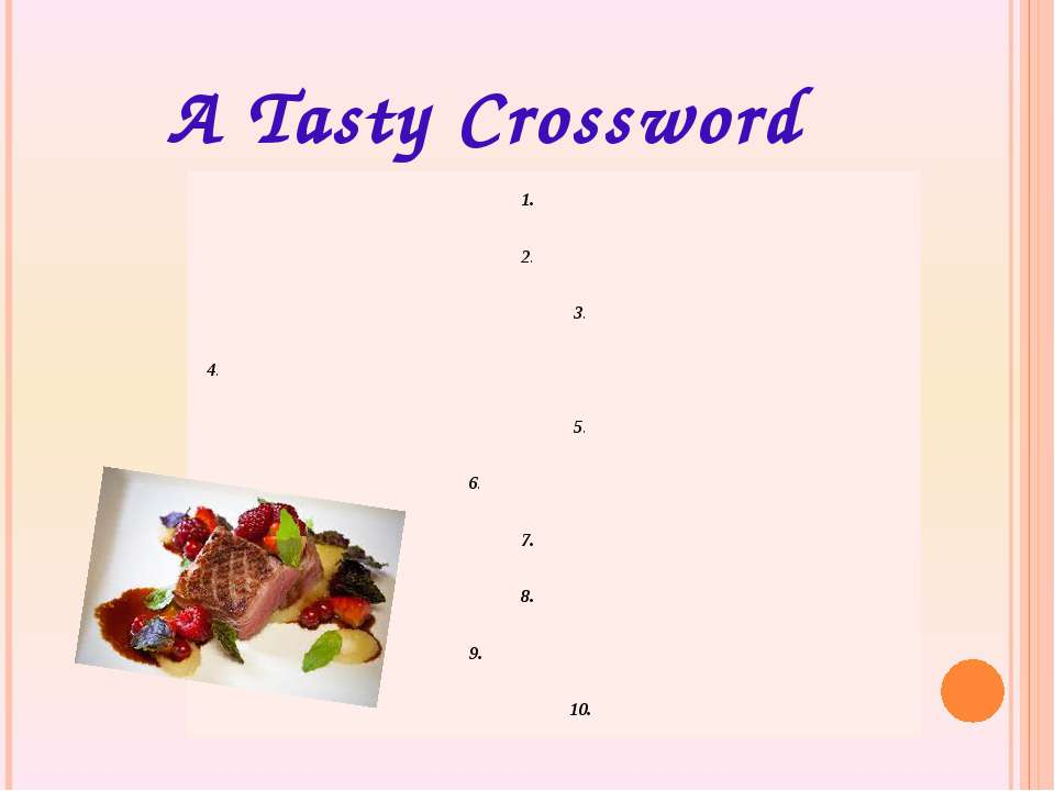 A Tasty Crossword  1.  2.  3. 4. 5.  6.  7.  8.  9.  10.
