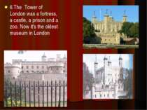 6.The Tower of London was a fortress, a castle, a prison and a zoo. Now it's ...