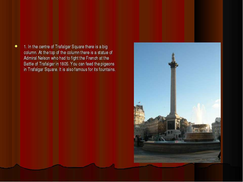 1. In the centre of Trafalgar Square there is a big column. At the top of the...